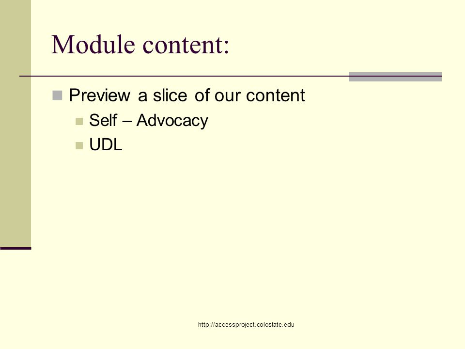http://accessproject.colostate.edu Module content: Preview a slice of our content Self – Advocacy UDL