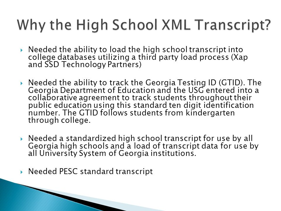  Needed the ability to load the high school transcript into college databases utilizing a third party load process (Xap and SSD Technology Partners)  Needed the ability to track the Georgia Testing ID (GTID).