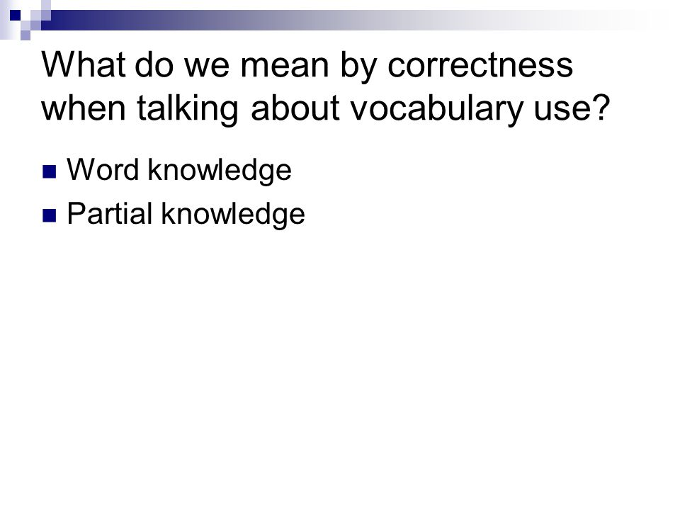 What do we mean by correctness when talking about vocabulary use Word knowledge Partial knowledge