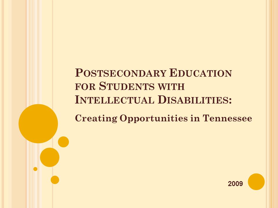 P OSTSECONDARY E DUCATION FOR S TUDENTS WITH I NTELLECTUAL D ISABILITIES : Creating Opportunities in Tennessee 2009