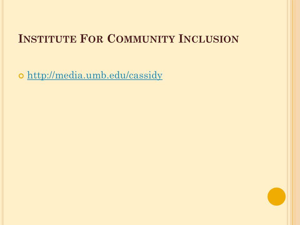 I NSTITUTE F OR C OMMUNITY I NCLUSION http://media.umb.edu/cassidy