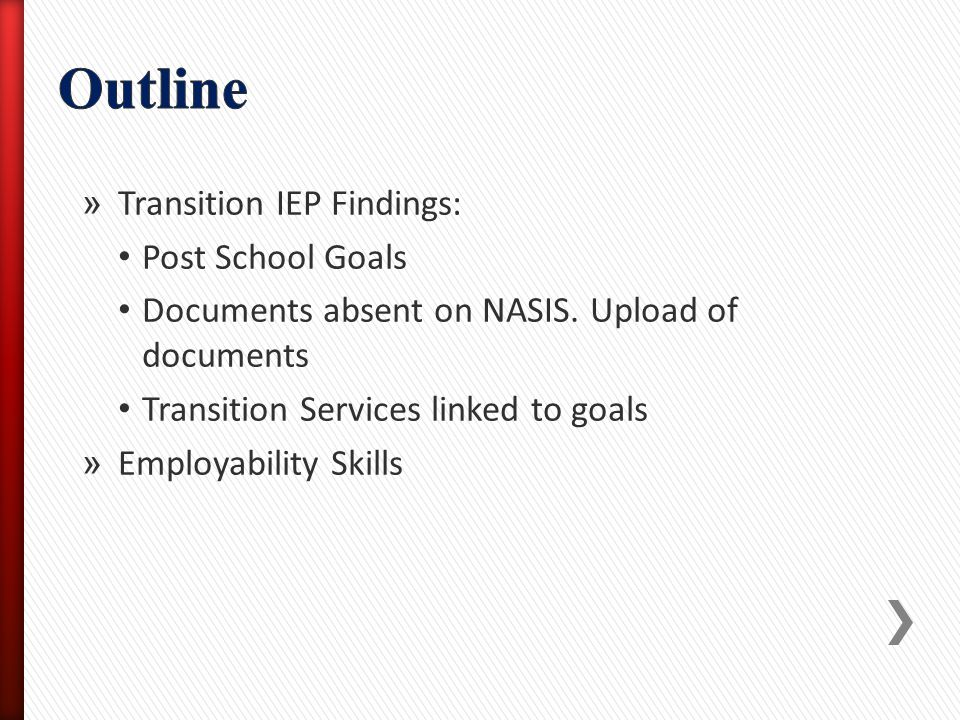 » Transition IEP Findings: Post School Goals Documents absent on NASIS. Upload of documents Transition Services linked to goals » Employability Skills