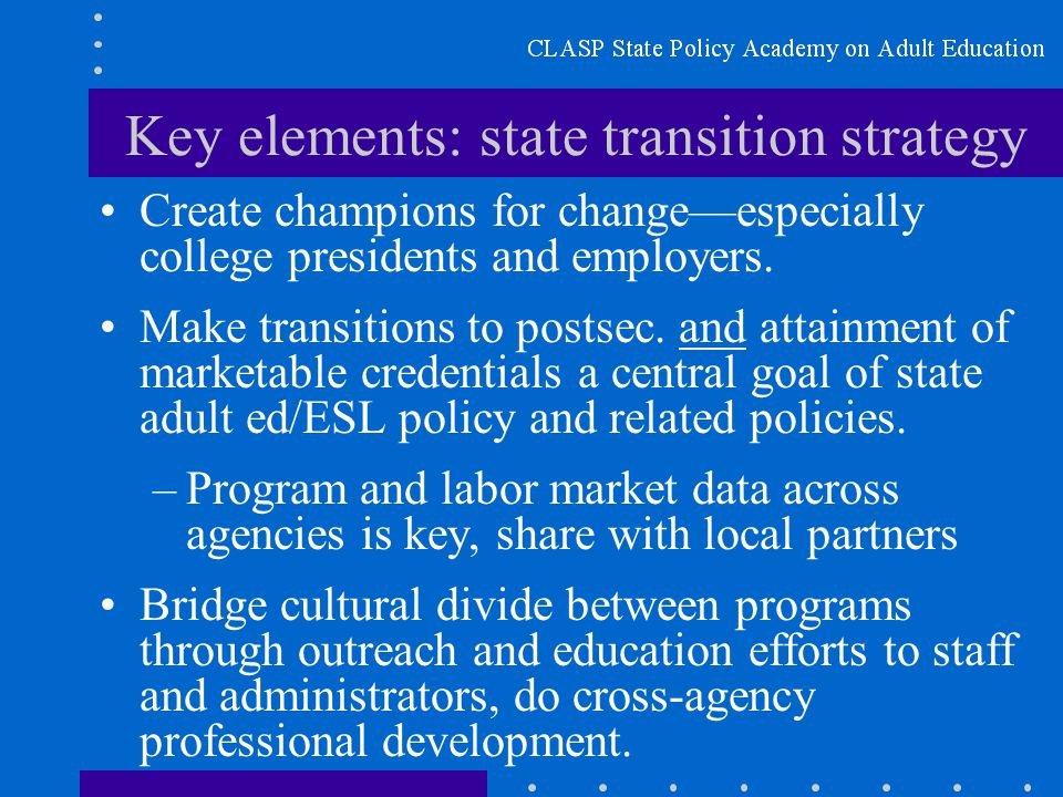 Key elements: state transition strategy Create champions for change—especially college presidents and employers.