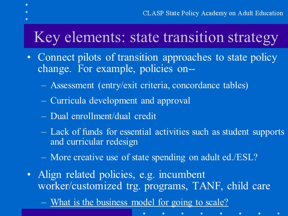 Key elements: state transition strategy Connect pilots of transition approaches to state policy change.