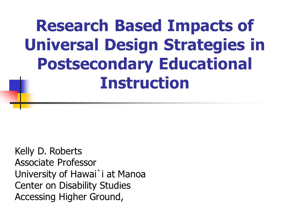Research Based Impacts of Universal Design Strategies in Postsecondary Educational Instruction Kelly D.