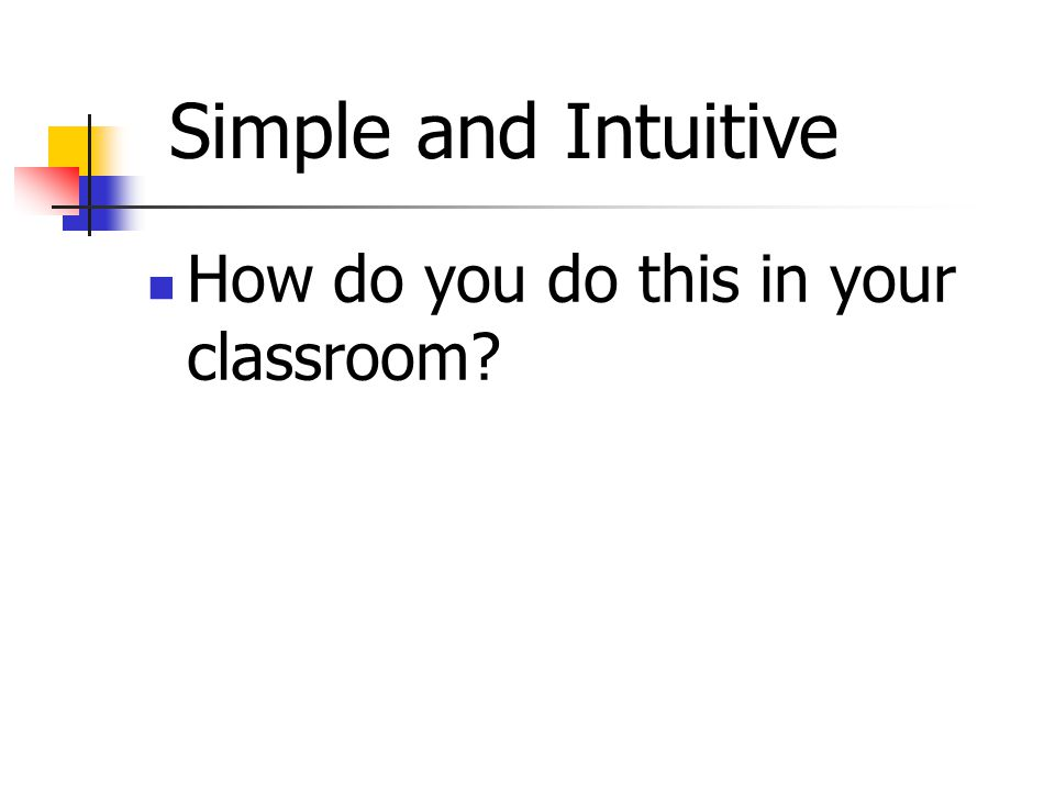 How do you do this in your classroom Simple and Intuitive