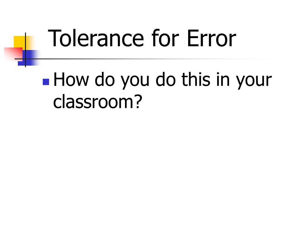 How do you do this in your classroom Tolerance for Error