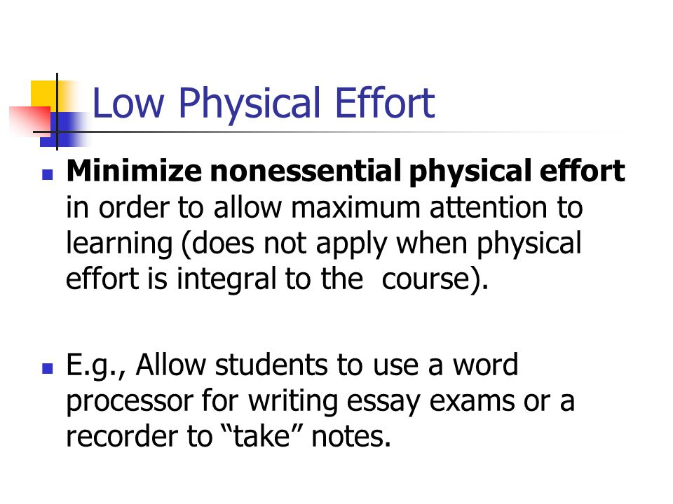 Low Physical Effort Minimize nonessential physical effort in order to allow maximum attention to learning (does not apply when physical effort is integral to the course).