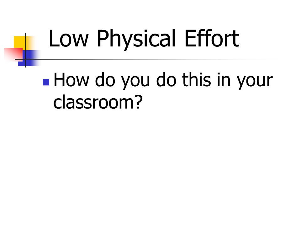 How do you do this in your classroom Low Physical Effort