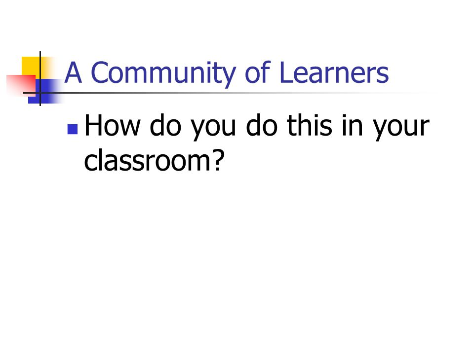 How do you do this in your classroom A Community of Learners