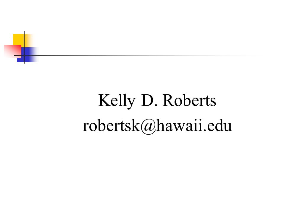 Kelly D. Roberts robertsk@hawaii.edu