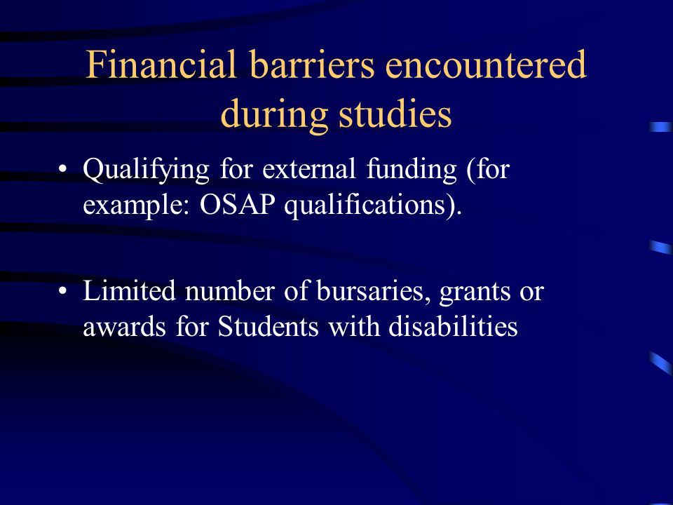 Financial barriers encountered during studies Qualifying for external funding (for example: OSAP qualifications).