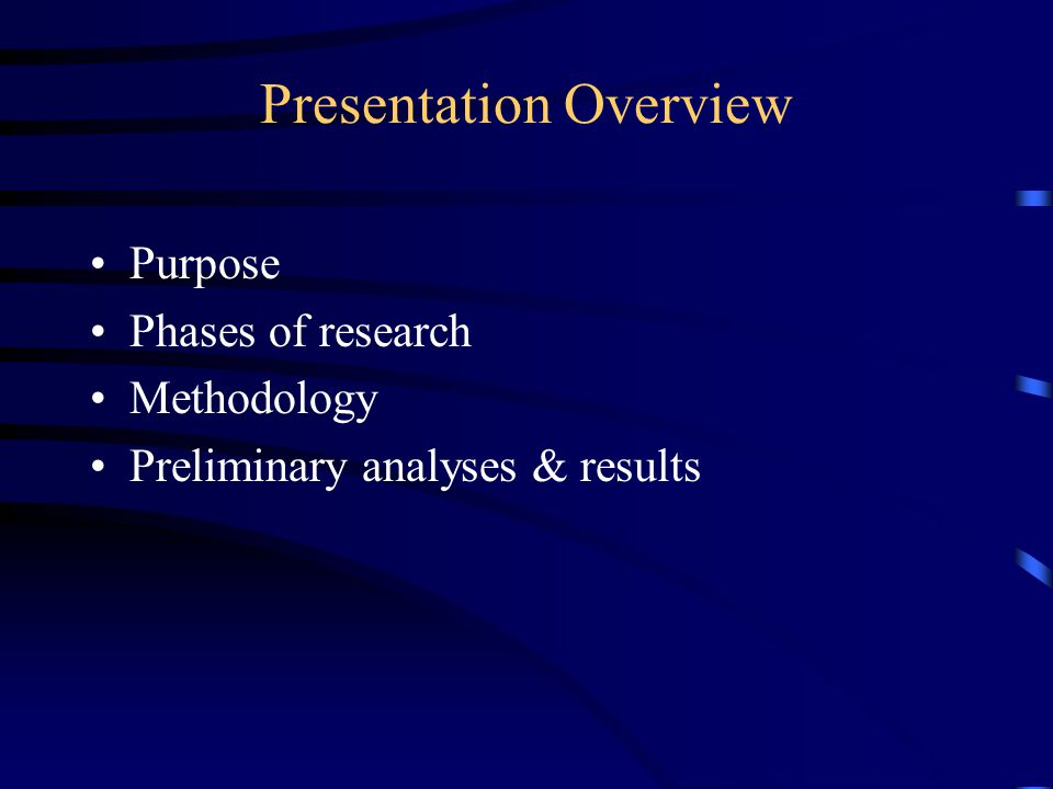 Presentation Overview Purpose Phases of research Methodology Preliminary analyses & results