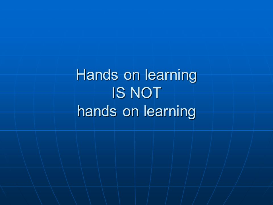 Hands on learning IS NOT hands on learning