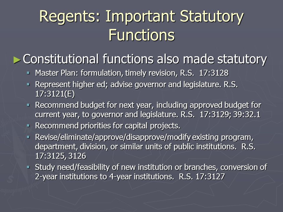 Regents: Important Statutory Functions ► Constitutional functions also made statutory  Master Plan: formulation, timely revision, R.S.