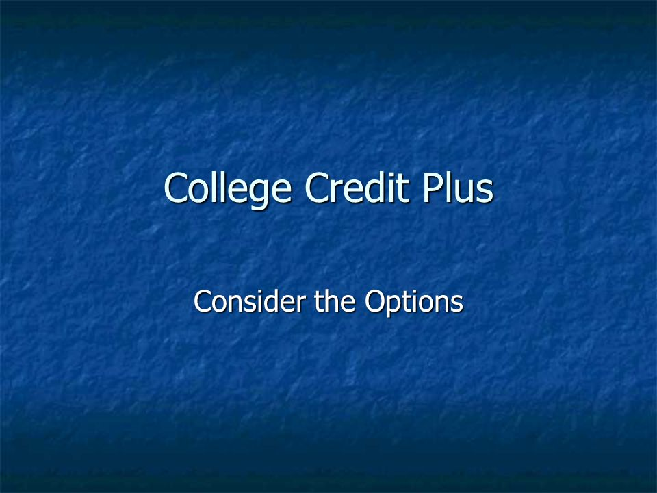 College Credit Plus Consider the Options