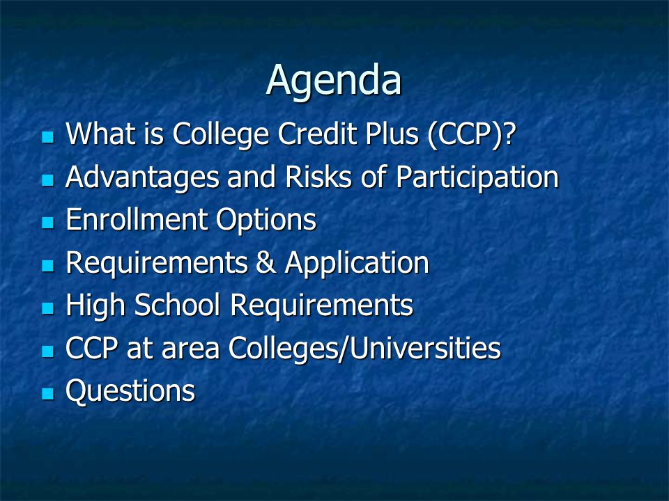 Agenda What is College Credit Plus (CCP).What is College Credit Plus (CCP).