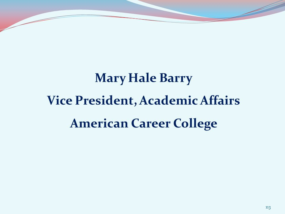Mary Hale Barry Vice President, Academic Affairs American Career College 113