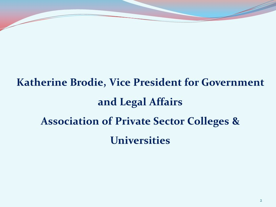 Katherine Brodie, Vice President for Government and Legal Affairs Association of Private Sector Colleges & Universities 2