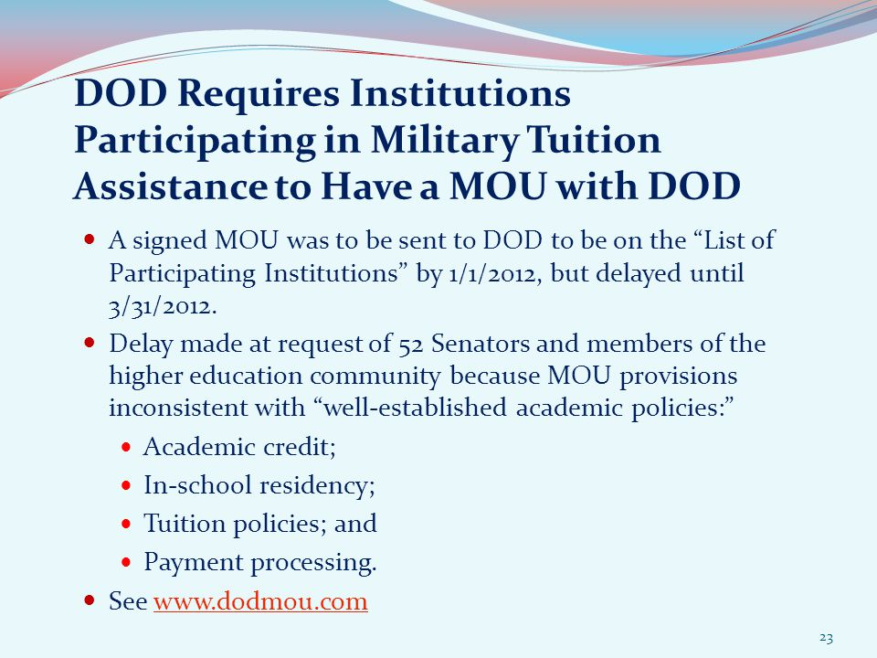 DOD Requires Institutions Participating in Military Tuition Assistance to Have a MOU with DOD A signed MOU was to be sent to DOD to be on the List of Participating Institutions by 1/1/2012, but delayed until 3/31/2012.