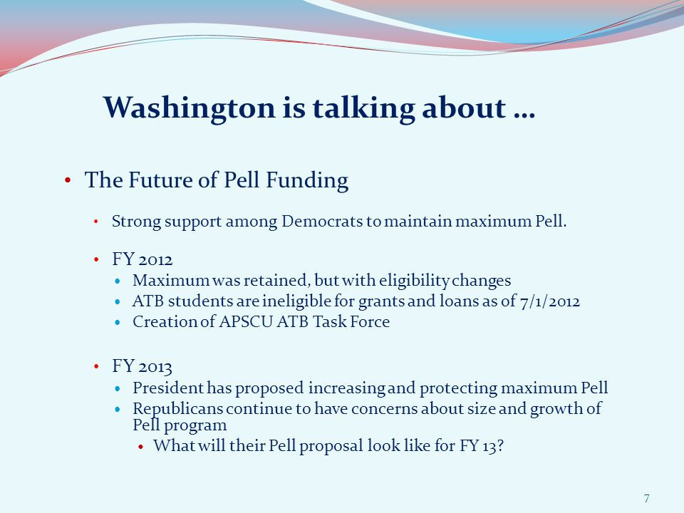 Washington is talking about … The Future of Pell Funding Strong support among Democrats to maintain maximum Pell.