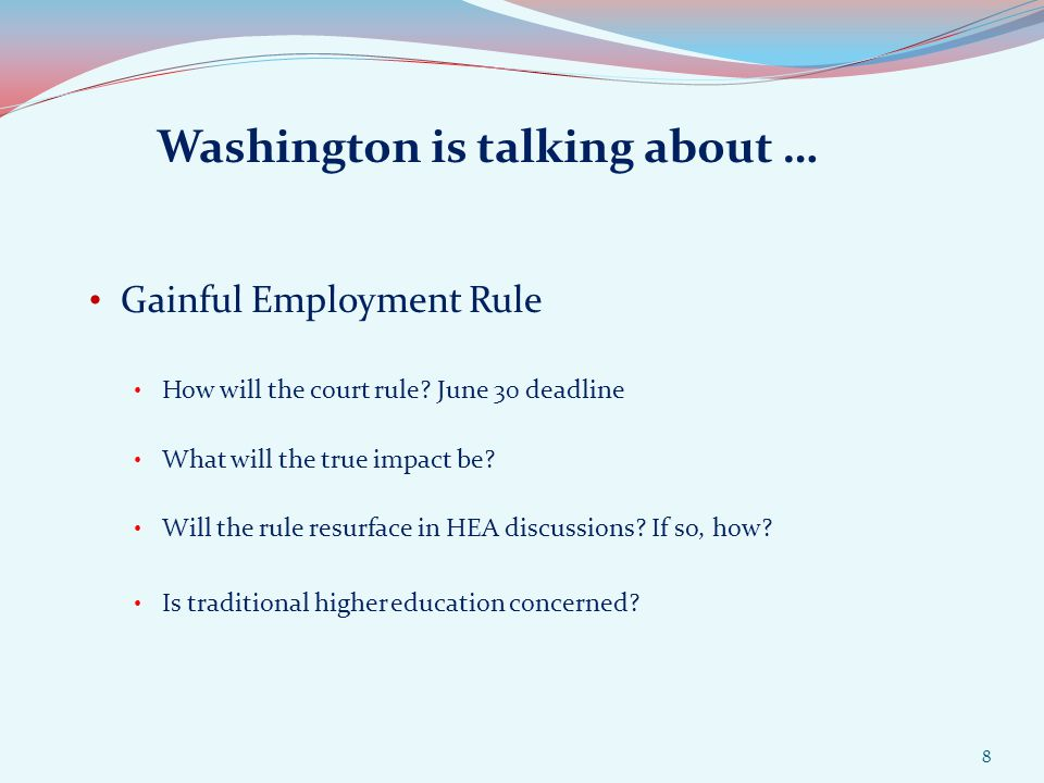Washington is talking about … Gainful Employment Rule How will the court rule.