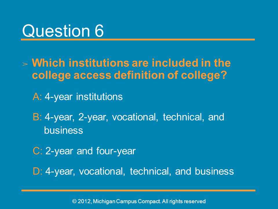 Question 6 ➢ Which institutions are included in the college access definition of college.