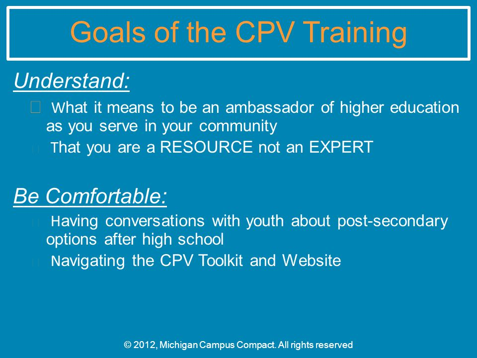 Goals of the CPV Training Understand: W hat it means to be an ambassador of higher education as you serve in your community T hat you are a RESOURCE n