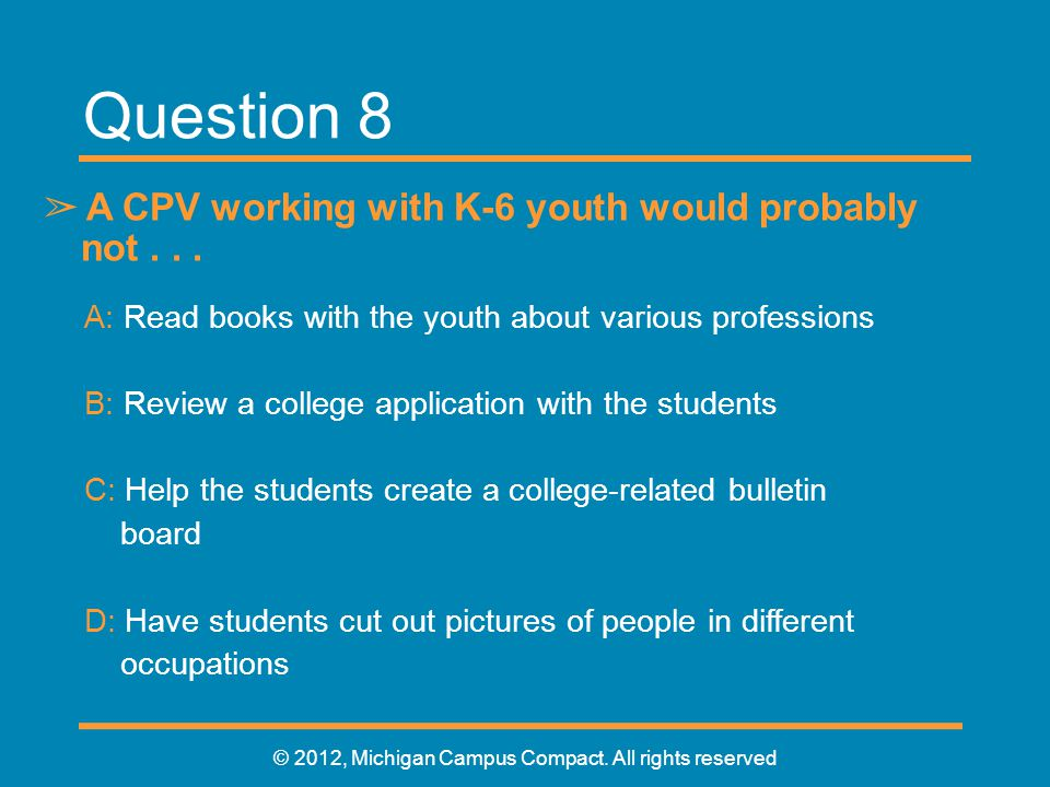 Question 8 ➢ A CPV working with K-6 youth would probably not...