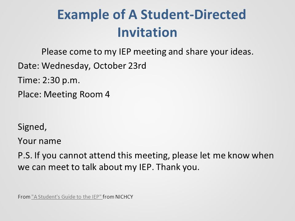 Example of A Student-Directed Invitation Please come to my IEP meeting and share your ideas.