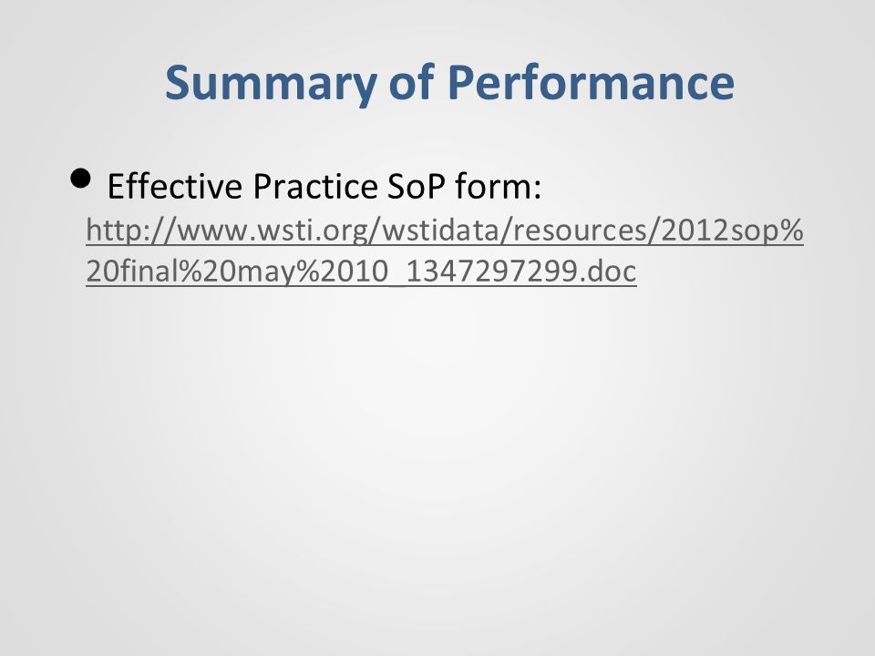 Summary of Performance Effective Practice SoP form: http://www.wsti.org/wstidata/resources/2012sop% 20final%20may%2010_1347297299.doc http://www.wsti.org/wstidata/resources/2012sop% 20final%20may%2010_1347297299.doc