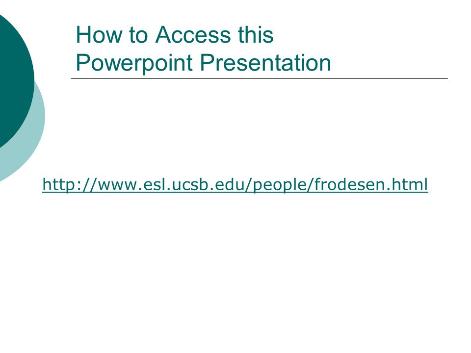 How to Access this Powerpoint Presentation http://www.esl.ucsb.edu/people/frodesen.html