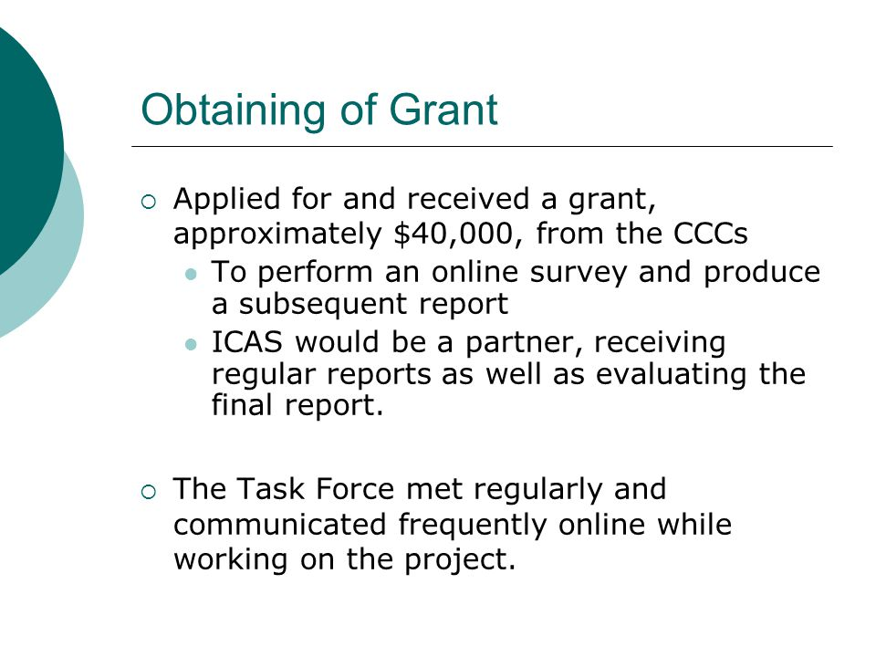 Obtaining of Grant  Applied for and received a grant, approximately $40,000, from the CCCs To perform an online survey and produce a subsequent report ICAS would be a partner, receiving regular reports as well as evaluating the final report.