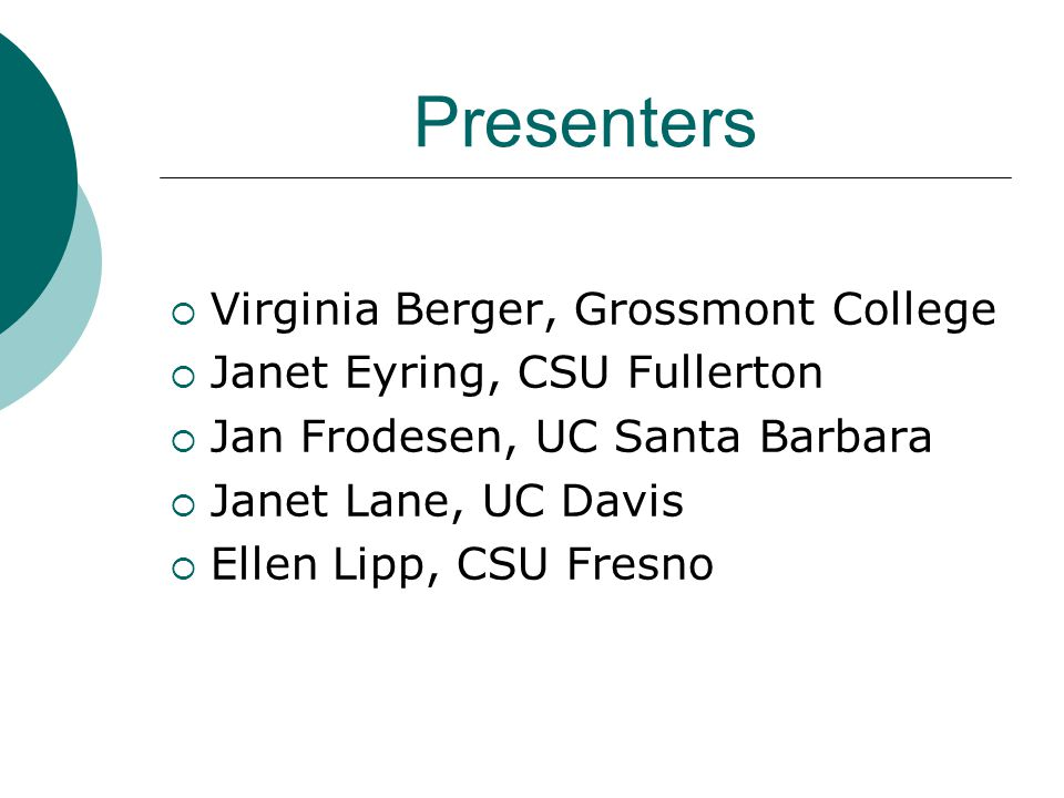 Presenters  Virginia Berger, Grossmont College  Janet Eyring, CSU Fullerton  Jan Frodesen, UC Santa Barbara  Janet Lane, UC Davis  Ellen Lipp, CSU Fresno