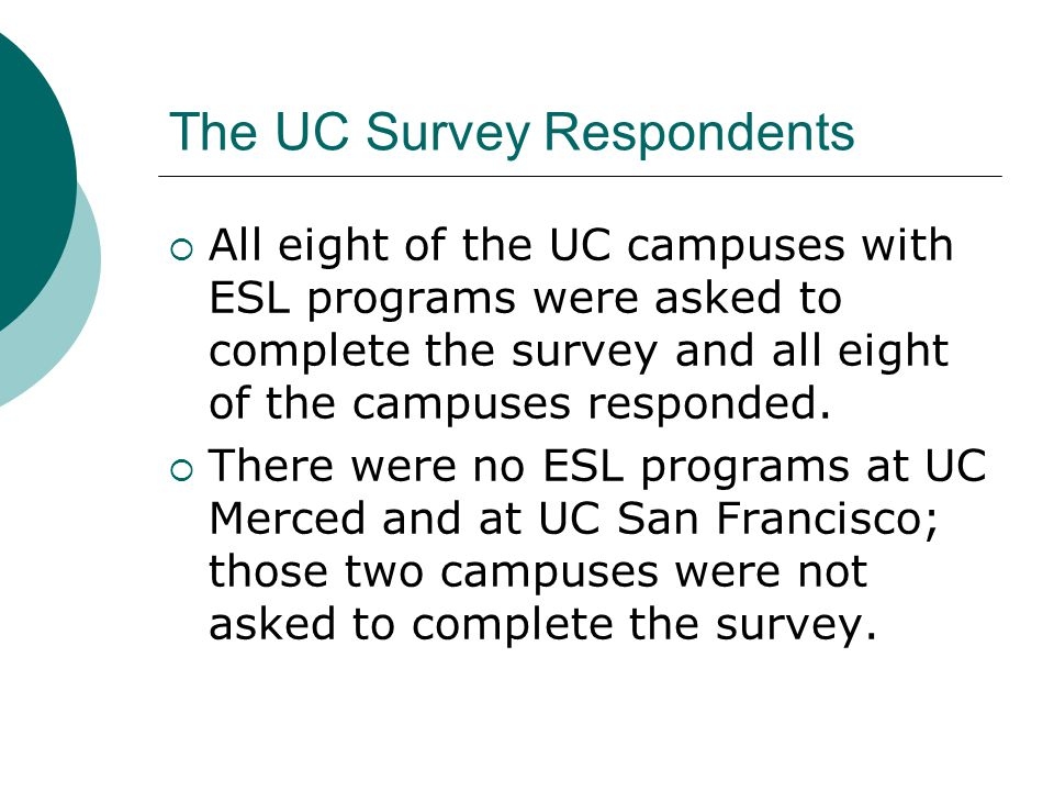 The UC Survey Respondents  All eight of the UC campuses with ESL programs were asked to complete the survey and all eight of the campuses responded.