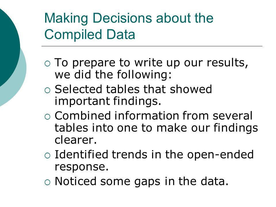 Making Decisions about the Compiled Data  To prepare to write up our results, we did the following:  Selected tables that showed important findings.