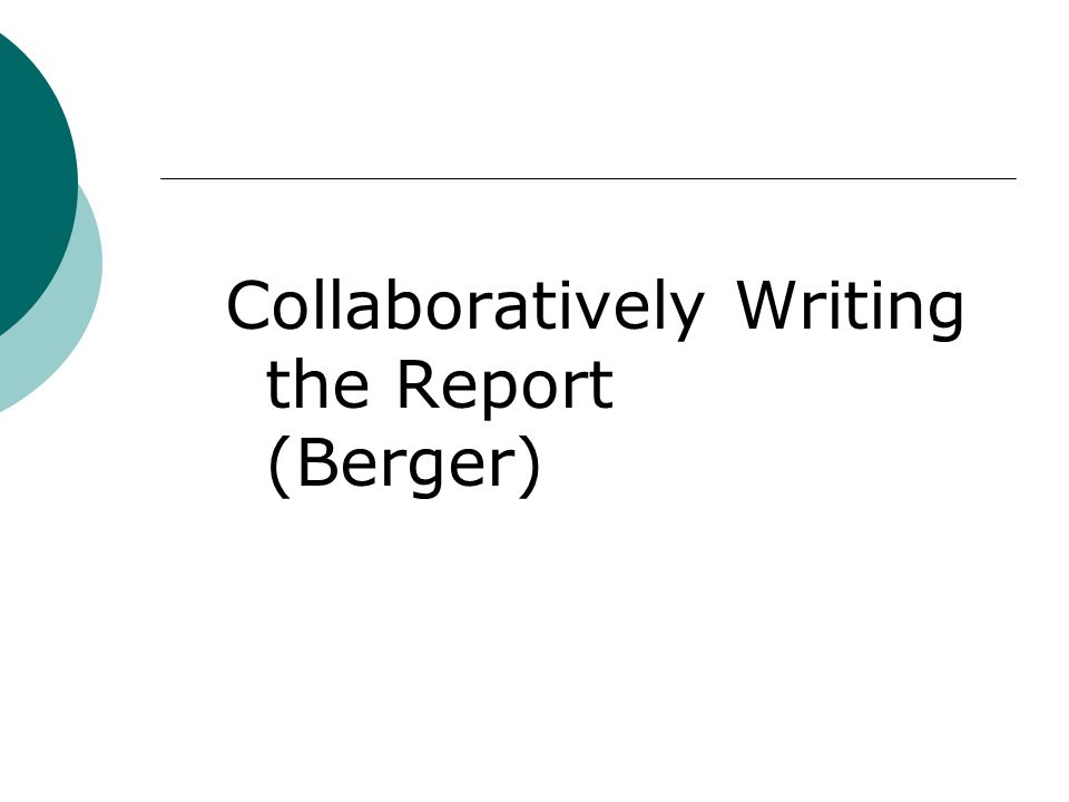Collaboratively Writing the Report (Berger)