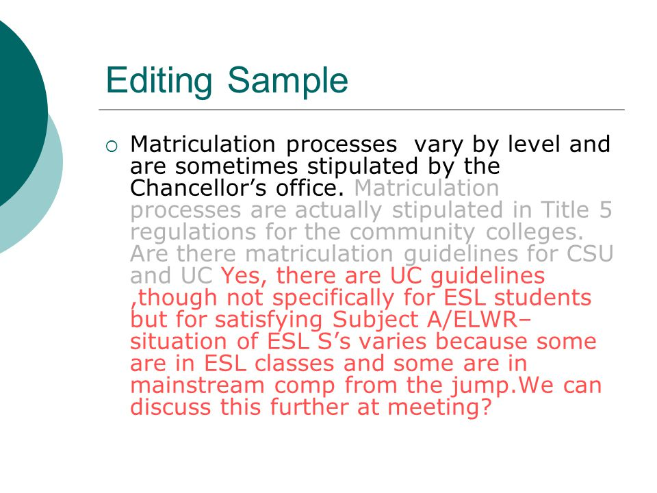 Editing Sample  Matriculation processes vary by level and are sometimes stipulated by the Chancellor's office.