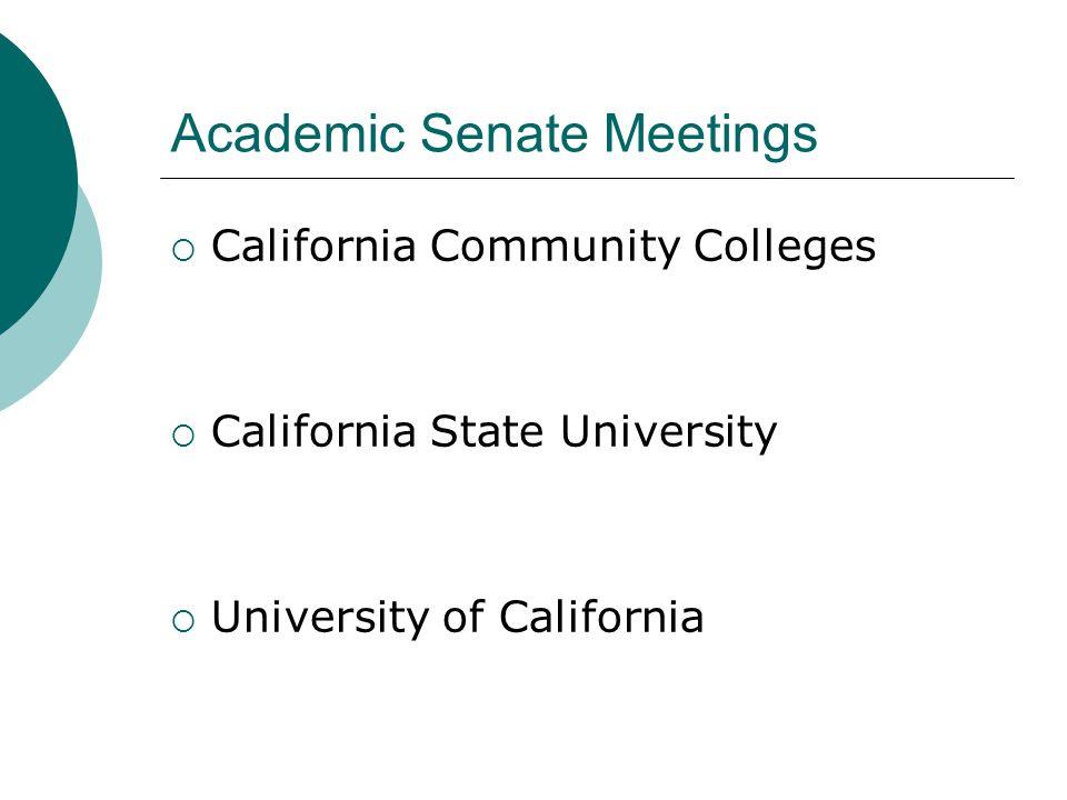 Academic Senate Meetings  California Community Colleges  California State University  University of California