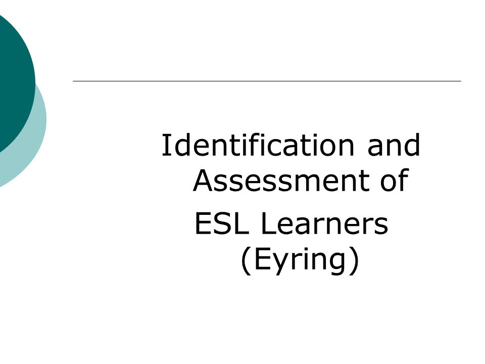 Identification and Assessment of ESL Learners (Eyring)