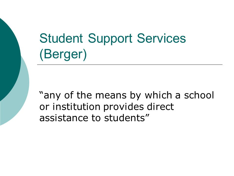 Student Support Services (Berger) any of the means by which a school or institution provides direct assistance to students