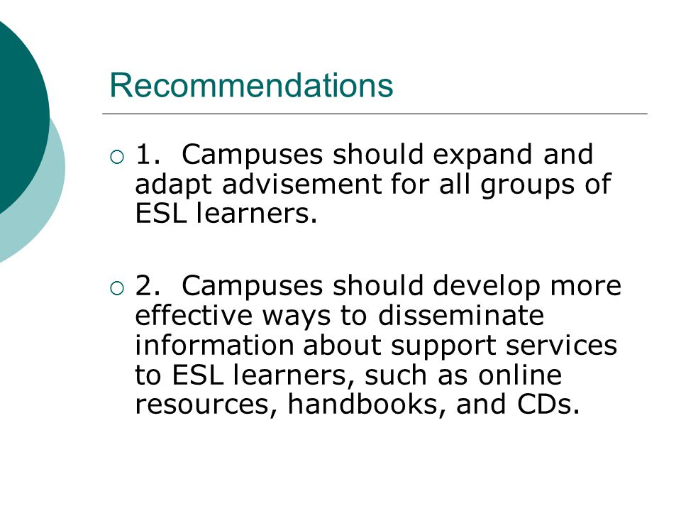 Recommendations  1. Campuses should expand and adapt advisement for all groups of ESL learners.