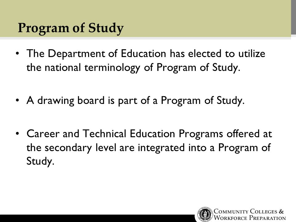 Program of Study The Department of Education has elected to utilize the national terminology of Program of Study.