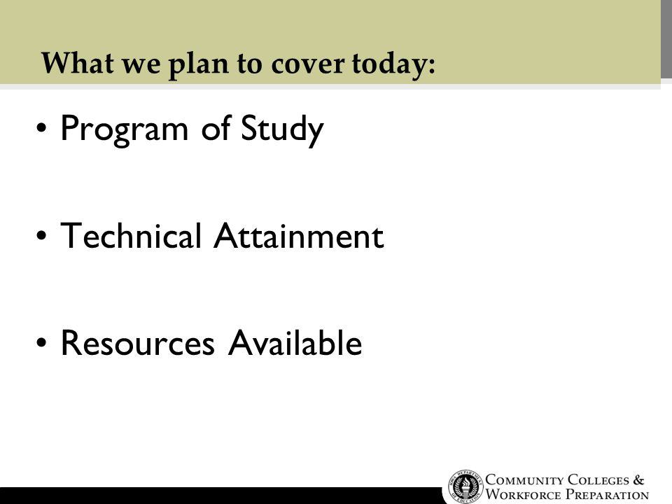 What we plan to cover today: Program of Study Technical Attainment Resources Available