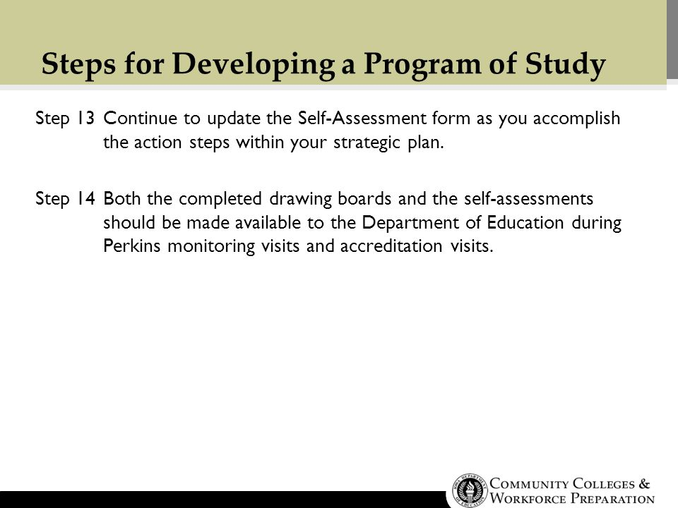 Steps for Developing a Program of Study Step 13Continue to update the Self-Assessment form as you accomplish the action steps within your strategic plan.
