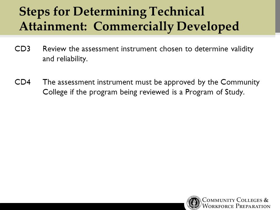 Steps for Determining Technical Attainment: Commercially Developed CD3Review the assessment instrument chosen to determine validity and reliability.