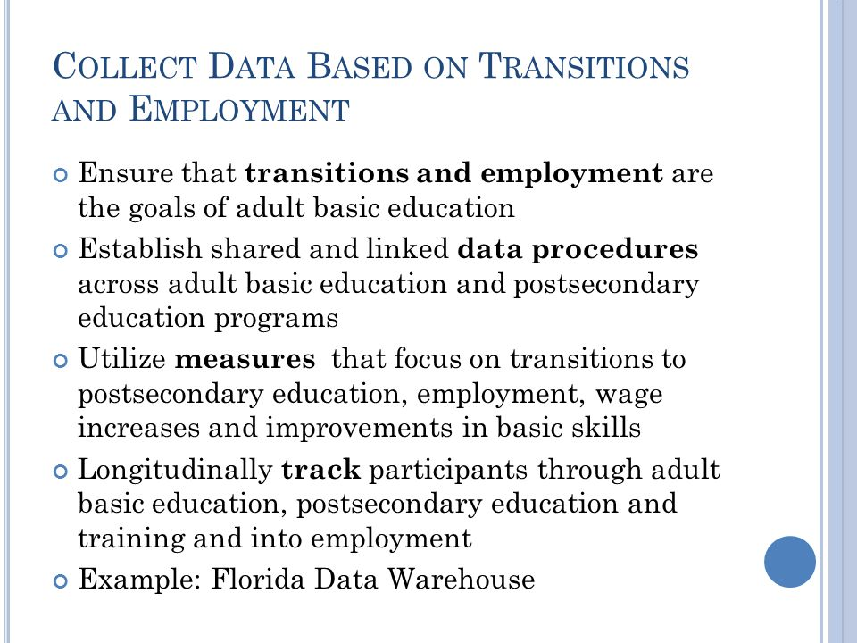 C OLLECT D ATA B ASED ON T RANSITIONS AND E MPLOYMENT Ensure that transitions and employment are the goals of adult basic education Establish shared a