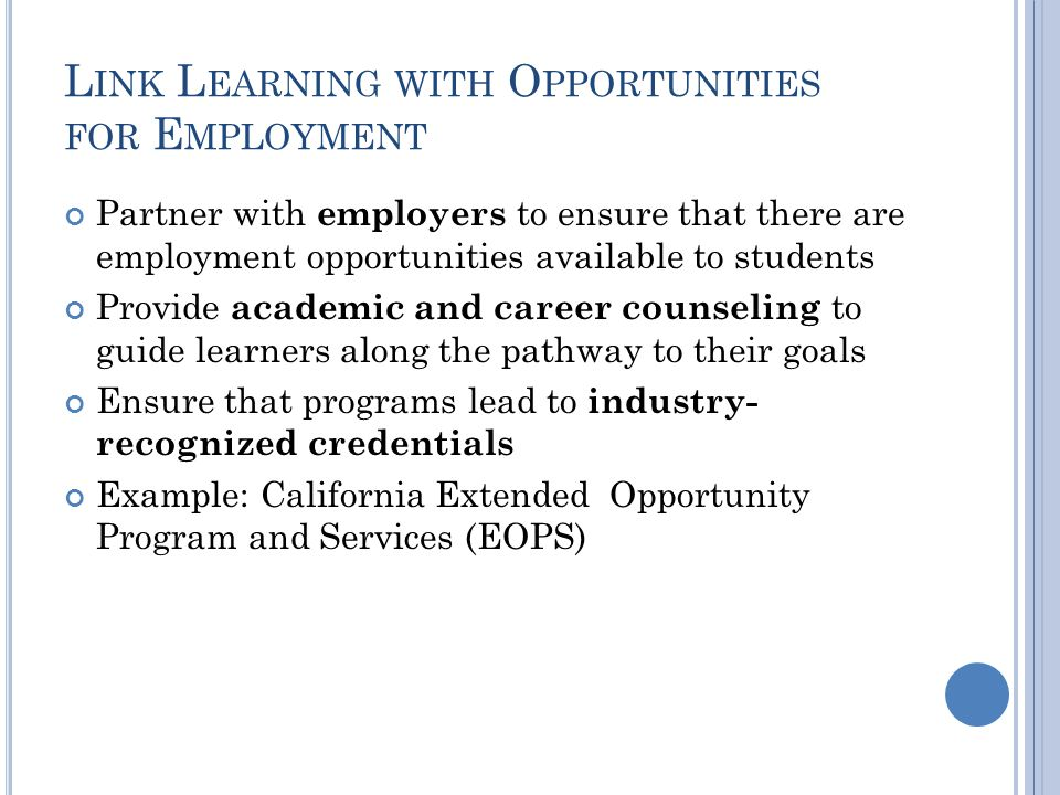 L INK L EARNING WITH O PPORTUNITIES FOR E MPLOYMENT Partner with employers to ensure that there are employment opportunities available to students Pro