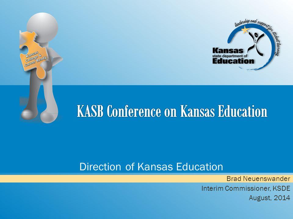 Direction of Kansas Education Brad Neuenswander Interim Commissioner, KSDE August, 2014