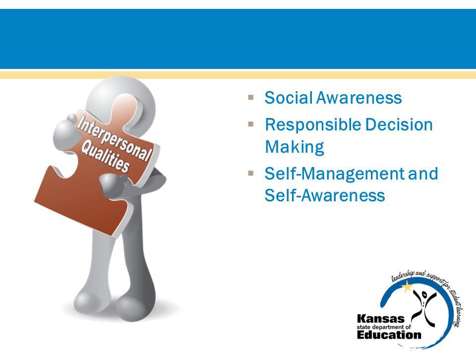  Social Awareness  Responsible Decision Making  Self-Management and Self-Awareness